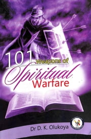 101 Weapons of Spiritual Warfare 電子書 by Dr. D. K. Olukoya
