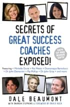 Secrets of Great Success Coaches Exposed! ebook by Dale Beaumont