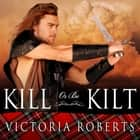 Kill or Be Kilt audiobook by Victoria Roberts