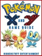 Pokemon X and Y Game Guide Unofficial ebook by Hiddenstuff Entertainment
