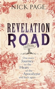 Revelation Road - One mans journey to the heart of apocalypse  and back again ebook by Nick Page