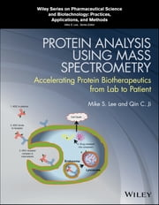 Protein Analysis using Mass Spectrometry - Accelerating Protein Biotherapeutics from Lab to Patient ebook by Mike S. Lee, Qin C. Ji