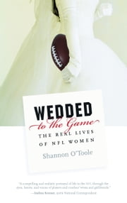 Wedded to the Game - The Real Lives of NFL Women ebook by Shannon O'Toole