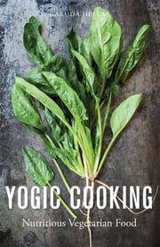 Yogic Cooking - Nutritious Vegetarian Food ebook by Thalia Prassa