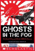 Ghosts in the Fog: The Untold Story of Alaska's WWII Invasion ebook by Samantha Seiple