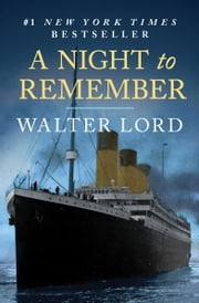 A Night to Remember - The Sinking of the Titanic ebook by Walter Lord