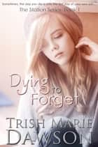 Dying to Forget, Book 1 of The Station Series ebook by Trish Marie Dawson