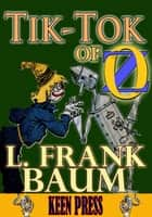 THE TIK-TOK OF OZ: Timeless Children Novel - (With Audiobook Link) ebook by L. Frank Baum