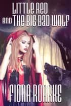Little Red and The Big Bad Wolf ebook by Fiona Roarke