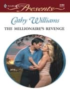 The Millionaire's Revenge ebook by Cathy Williams