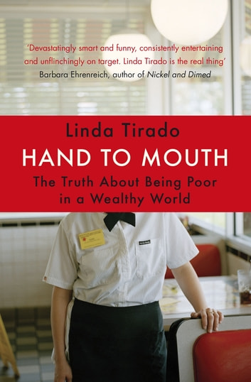 Hand to Mouth - The Truth About Being Poor in a Wealthy World ebook by Linda Tirado