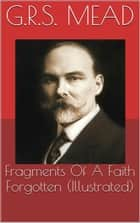 Fragments Of A Faith Forgotten (Illustrated) 電子書 by G.R.S. Mead