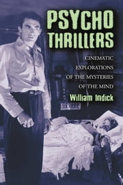 Psycho Thrillers - Cinematic Explorations of the Mysteries of the Mind ebook by William Indick