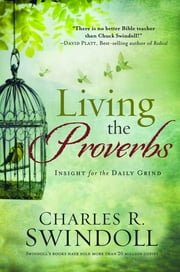 Living the Proverbs - Insights for the Daily Grind ebook by Charles R. Swindoll