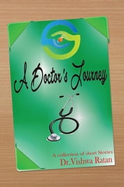 A Doctor'S Journey - A Collection of Short Stories ebook by Vishwa Ratan