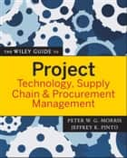 The Wiley Guide to Project Technology, Supply Chain, and Procurement Management ebook by Peter Morris, Jeffrey K. Pinto