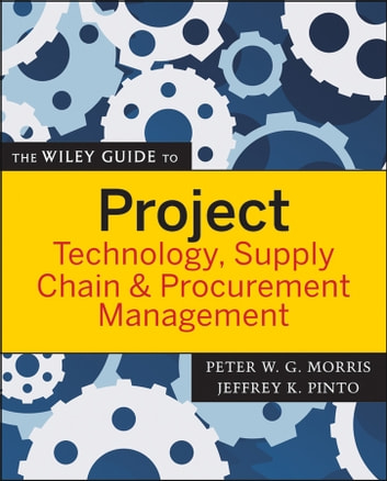 The Wiley Guide to Project Technology, Supply Chain, and Procurement Management ebook by