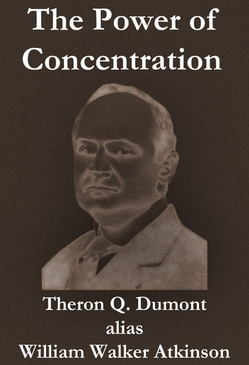 The Power of Concentration ebook by William Walker Atkinson