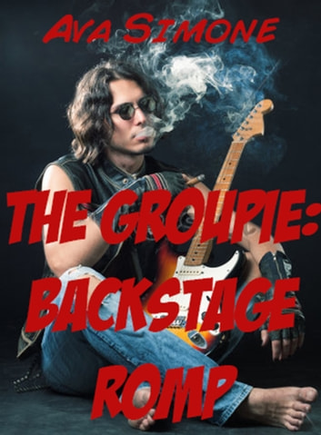 The Groupie: Backstage Romp ebook by Ava Simone