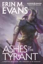 Ashes of the Tyrant ebook by Erin M. Evans