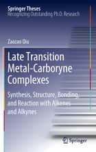 Late Transition Metal-Carboryne Complexes ebook by Zaozao Qiu