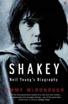 Shakey - Neil Young's Biography ebook by Jimmy McDonough