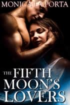 The Fifth Moon's Lovers ebook by Monica La Porta