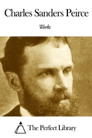 Works of Charles Sanders Peirce ebook by Charles Sanders Peirce