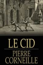 Le Cid eBook by Pierre Corneille, Roscoe Mongan