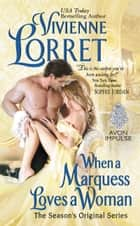 When a Marquess Loves a Woman - The Season's Original Series eBook by Vivienne Lorret