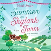 Summer at Skylark Farm - The perfect summer escape to the country audiobook by Heidi Swain
