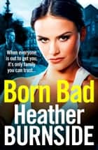 Born Bad - The bestselling, gritty crime novel that will have you hooked ebook by