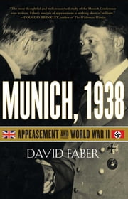 Munich, 1938 - Appeasement and World War II ebook by David Faber