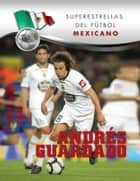 Andrés Guardado ebook by Jorge Arturo Miranda Bravo