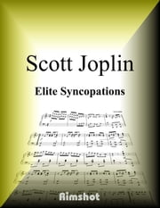 Joplin - Elite Syncopations for Piano Solo ebook by Scott Joplin,Rimshot Inc.