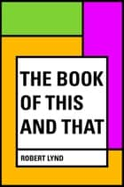 The Book of This and That ebook by Robert Lynd