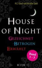 """House of Night"" Paket 1 (Band 1-3) - Gezeichnet / Betrogen / Erwählt ebook by P.C. Cast, Kristin Cast, Christine Blum"
