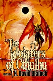 The Idolaters of Cthulhu ebook by H. David Blalock
