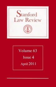 Stanford Law Review: Vol. 63, Iss. 4 - Apr. 2011 ebook by Stanford Law Review