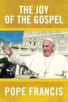 The Joy of the Gospel ebook by Pope Francis