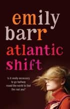 Atlantic Shift - A life-affirming novel with delicious twists ebook by Emily Barr