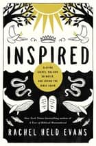 Inspired - Slaying Giants, Walking on Water, and Loving the Bible Again ebook by Rachel Held Evans
