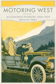 Motoring West - Volume 1: Automobile Pioneers, 1900–1909 ebook by Peter J. Blodgett