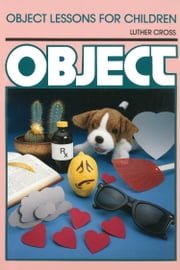 Object Lessons for Children (Object Lesson Series) ebook by Luther Cross