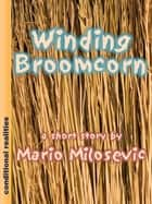 Winding Broomcorn 電子書 by Mario Milosevic