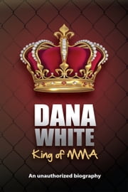 Dana White, King of MMA ebook by June White