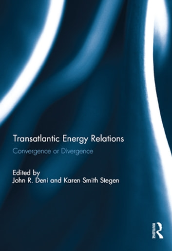 Transatlantic Energy Relations - Convergence or Divergence ebook by
