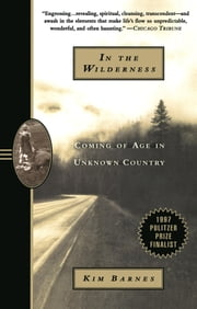 In the Wilderness - Coming of Age in Unknown Country ebook by Kim Barnes