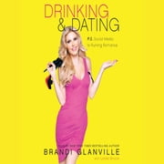 Drinking and Dating - P.S. Social Media Is Ruining Romance audiobook by Brandi Glanville