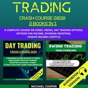 Trading Crash Course 2020 2 Books In 1 - A Complete Course On Forex, Swing, Day Trading Options, Options For Income, Dividend Investing. Passive Income Lifestyle audiobook by Michael Cooper